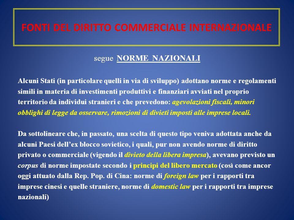 FONTI DEL DIRITTO COMMERCIALE INTERNAZIONALE segue NORME NAZIONALI Alcuni Stati (in particolare quelli in via di sviluppo) adottano norme e regolament