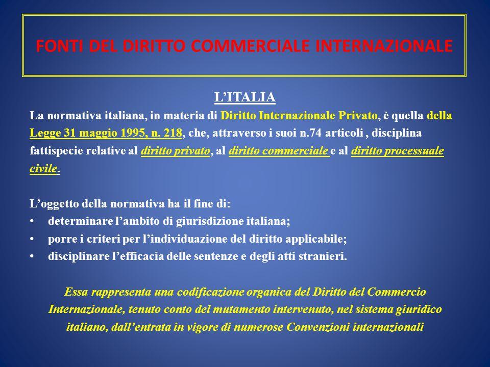 FONTI DEL DIRITTO COMMERCIALE INTERNAZIONALE L'ITALIA La normativa italiana, in materia di Diritto Internazionale Privato, è quella della Legge 31 mag