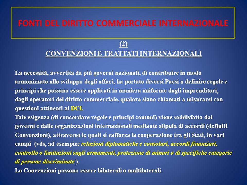 FONTI DEL DIRITTO COMMERCIALE INTERNAZIONALE (2) CONVENZIONI E TRATTATI INTERNAZIONALI La necessità, avvertita da più governi nazionali, di contribuir