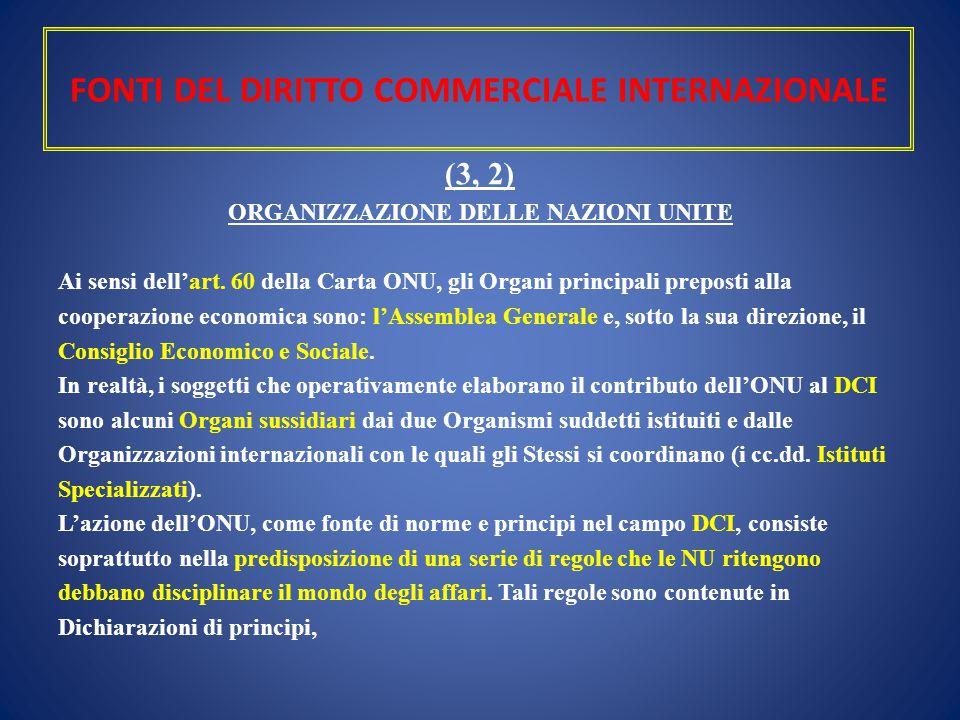 FONTI DEL DIRITTO COMMERCIALE INTERNAZIONALE (3, 2) ORGANIZZAZIONE DELLE NAZIONI UNITE Ai sensi dell'art. 60 della Carta ONU, gli Organi principali pr