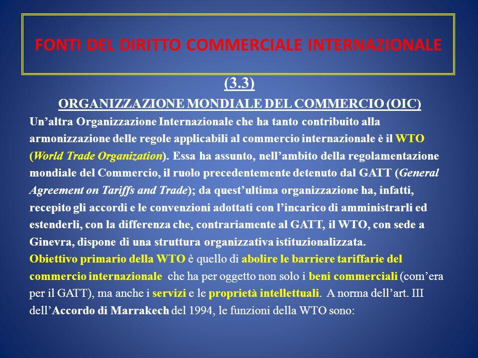 FONTI DEL DIRITTO COMMERCIALE INTERNAZIONALE (3.3) ORGANIZZAZIONE MONDIALE DEL COMMERCIO (OIC) Un'altra Organizzazione Internazionale che ha tanto con