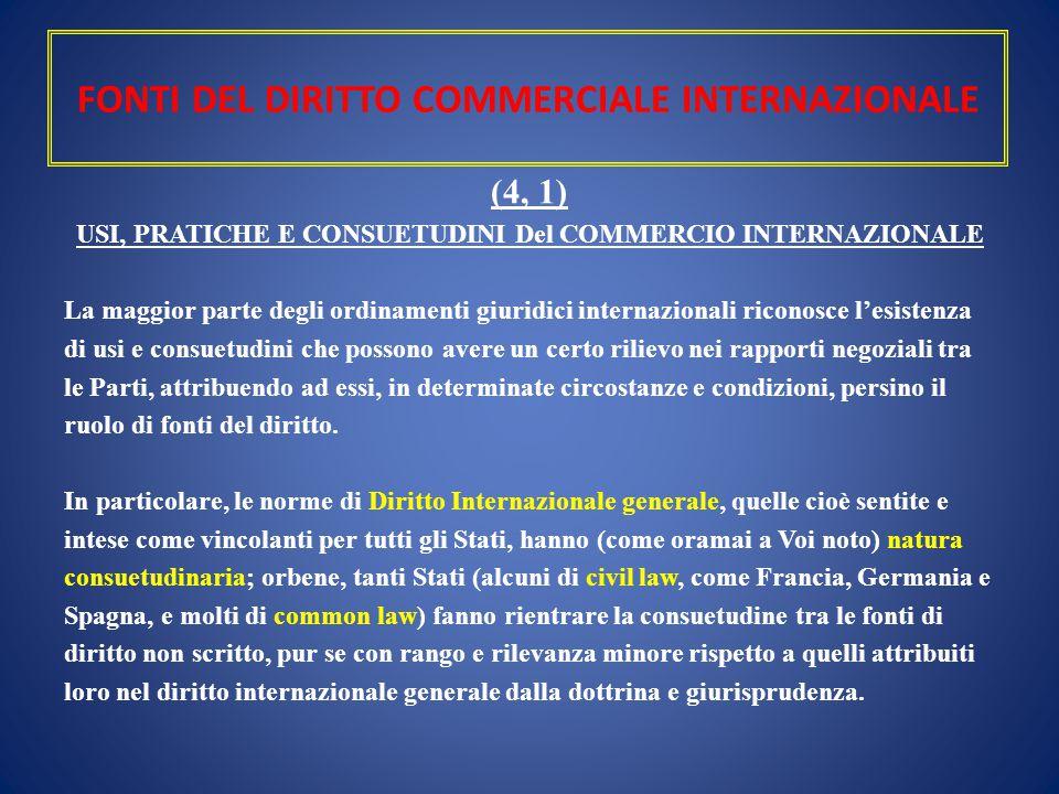 FONTI DEL DIRITTO COMMERCIALE INTERNAZIONALE (4, 1) USI, PRATICHE E CONSUETUDINI Del COMMERCIO INTERNAZIONALE La maggior parte degli ordinamenti giuri