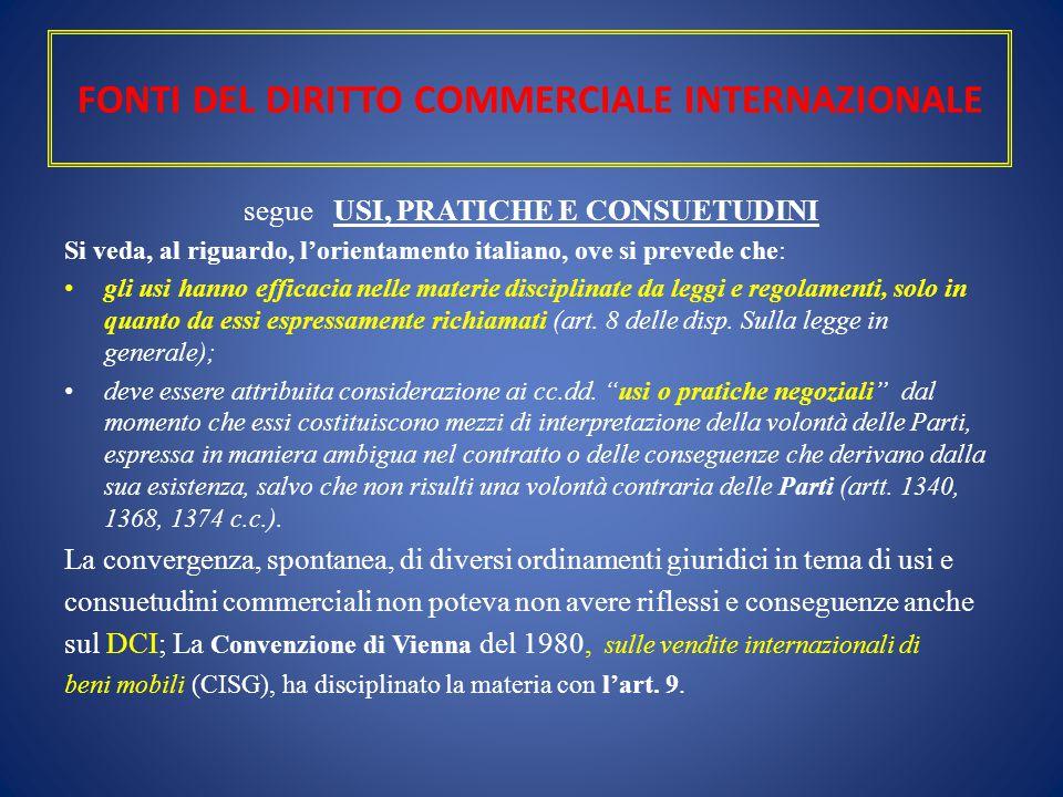 FONTI DEL DIRITTO COMMERCIALE INTERNAZIONALE segue USI, PRATICHE E CONSUETUDINI Si veda, al riguardo, l'orientamento italiano, ove si prevede che: gli