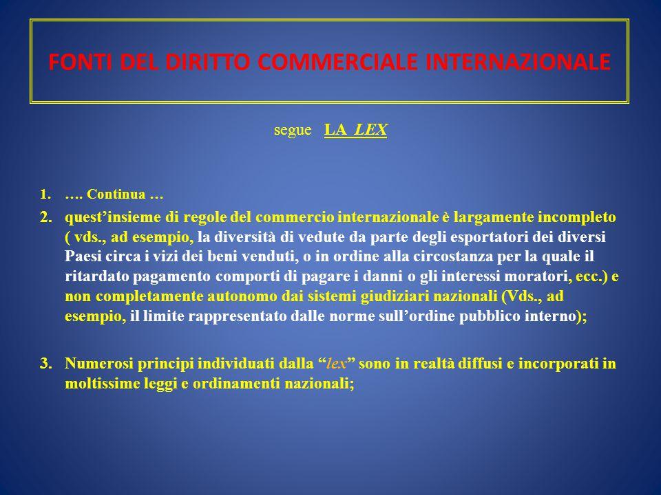FONTI DEL DIRITTO COMMERCIALE INTERNAZIONALE segue LA LEX 1.…. Continua … 2.quest'insieme di regole del commercio internazionale è largamente incomple
