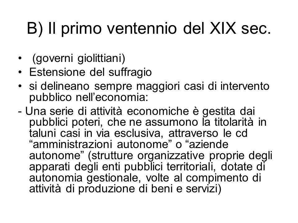 B) Il primo ventennio del XIX sec. (governi giolittiani) Estensione del suffragio si delineano sempre maggiori casi di intervento pubblico nell'econom