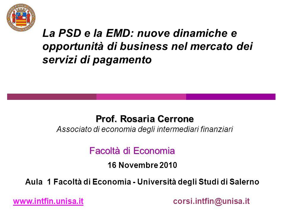 Prof. Rosaria Cerrone Associato di economia degli intermediari finanziari La PSD e la EMD: nuove dinamiche e opportunità di business nel mercato dei s