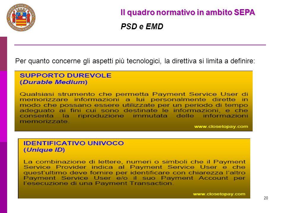 20 Il quadro normativo in ambito SEPA PSD e EMD Per quanto concerne gli aspetti più tecnologici, la direttiva si limita a definire: