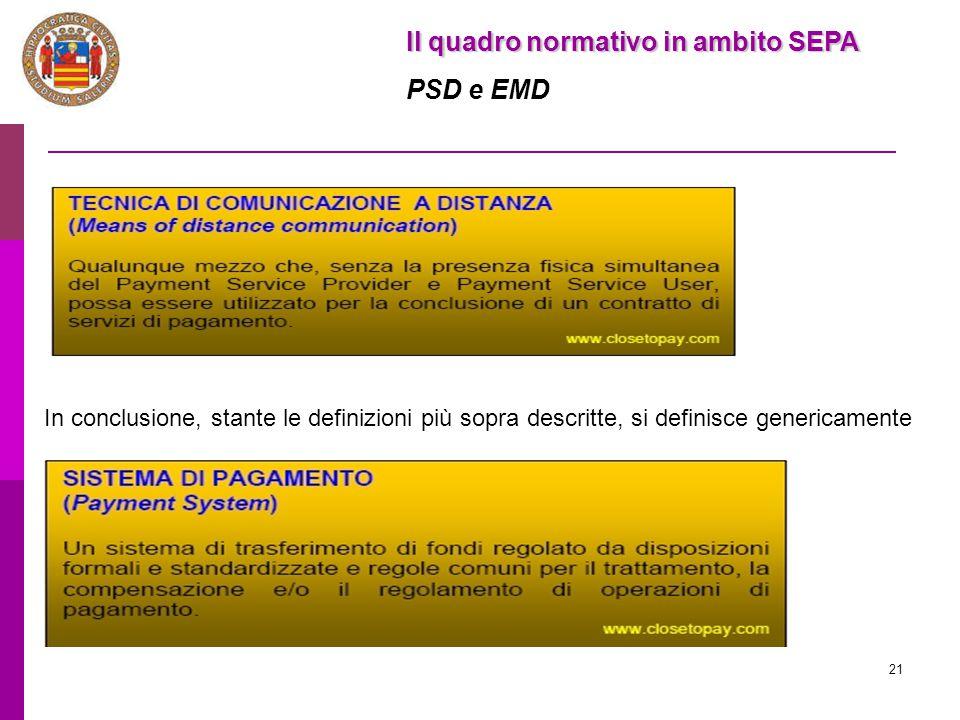 21 Il quadro normativo in ambito SEPA PSD e EMD In conclusione, stante le definizioni più sopra descritte, si definisce genericamente