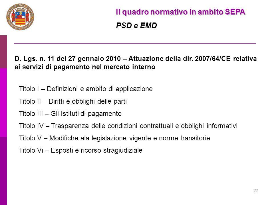 22 Il quadro normativo in ambito SEPA PSD e EMD D. Lgs. n. 11 del 27 gennaio 2010 – Attuazione della dir. 2007/64/CE relativa ai servizi di pagamento