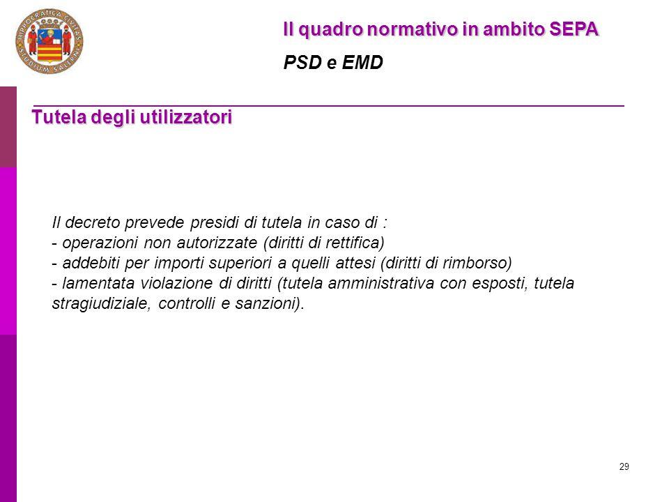 29 Tutela degli utilizzatori Il decreto prevede presidi di tutela in caso di : - operazioni non autorizzate (diritti di rettifica) - addebiti per impo