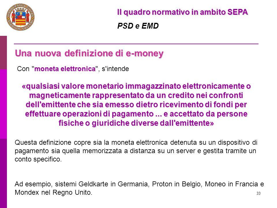 33 Il quadro normativo in ambito SEPA PSD e EMD Una nuova definizione di e-money moneta elettronica Con