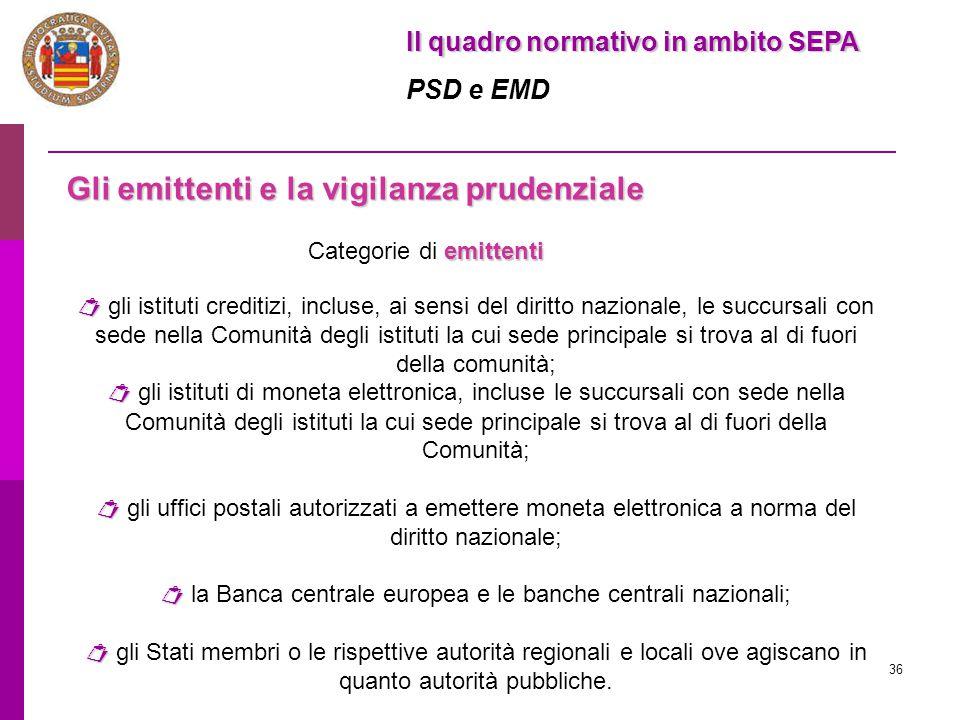 36 Il quadro normativo in ambito SEPA PSD e EMD Gli emittenti e la vigilanza prudenziale emittenti Categorie di emittenti   gli istituti creditizi,