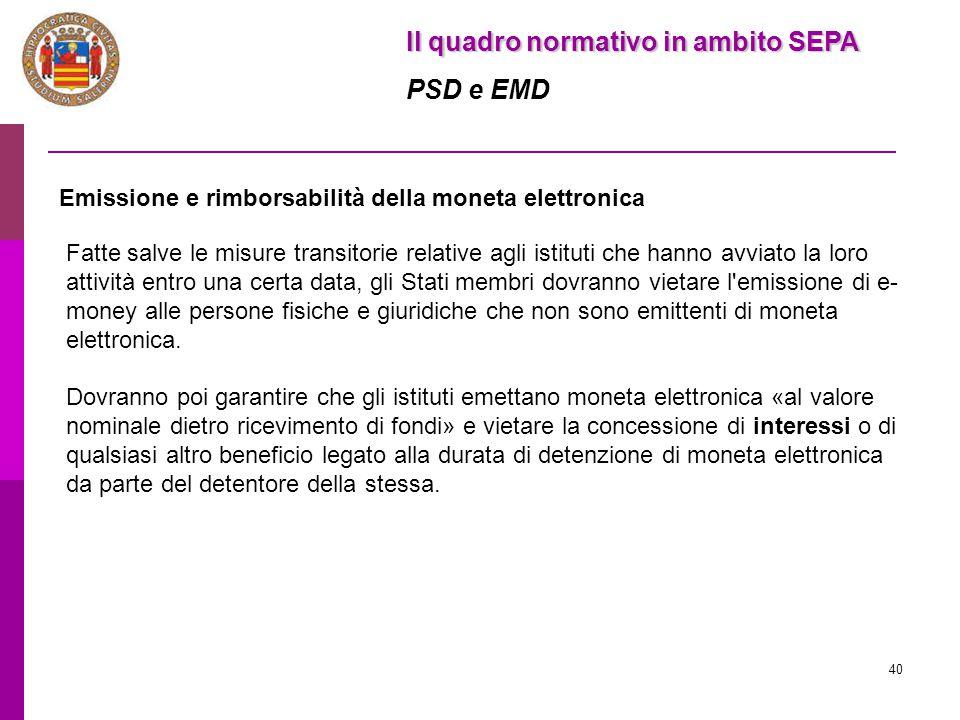 40 Il quadro normativo in ambito SEPA PSD e EMD Fatte salve le misure transitorie relative agli istituti che hanno avviato la loro attività entro una