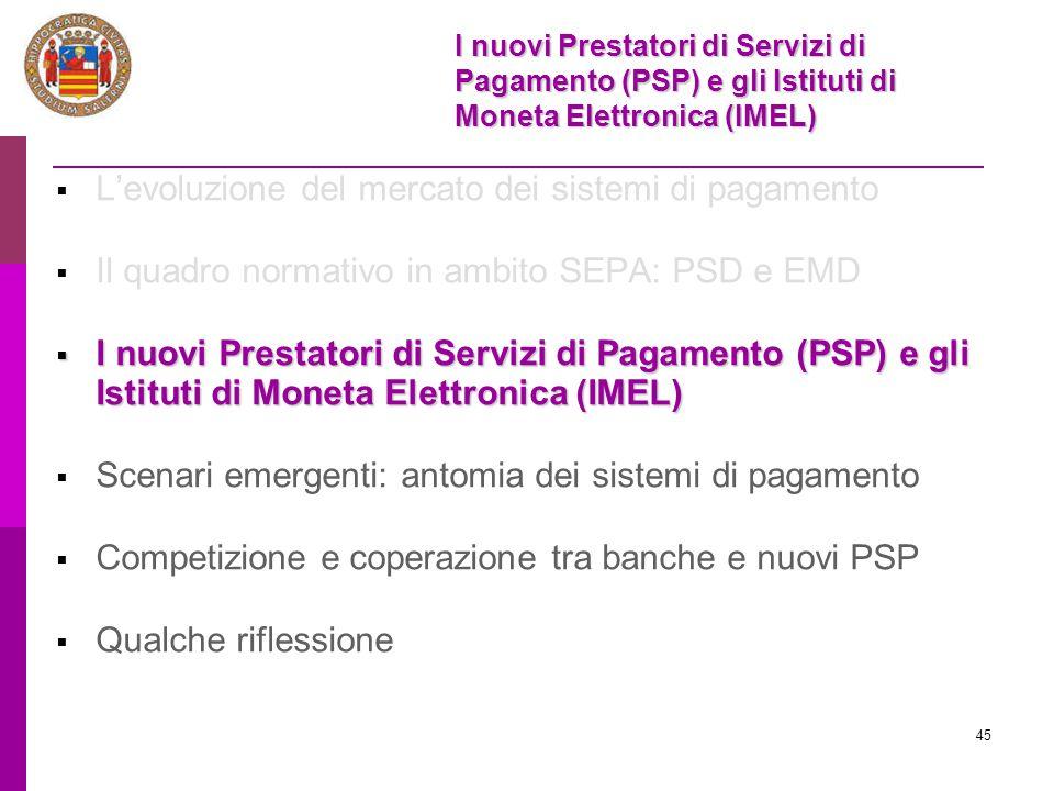 45  L'evoluzione del mercato dei sistemi di pagamento  Il quadro normativo in ambito SEPA: PSD e EMD  I nuovi Prestatori di Servizi di Pagamento (P
