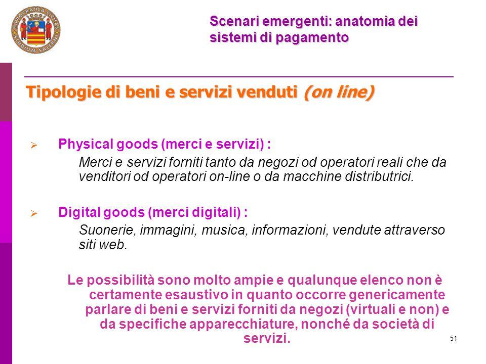 51 Tipologie di beni e servizi venduti (on line)  Physical goods (merci e servizi) : Merci e servizi forniti tanto da negozi od operatori reali che d