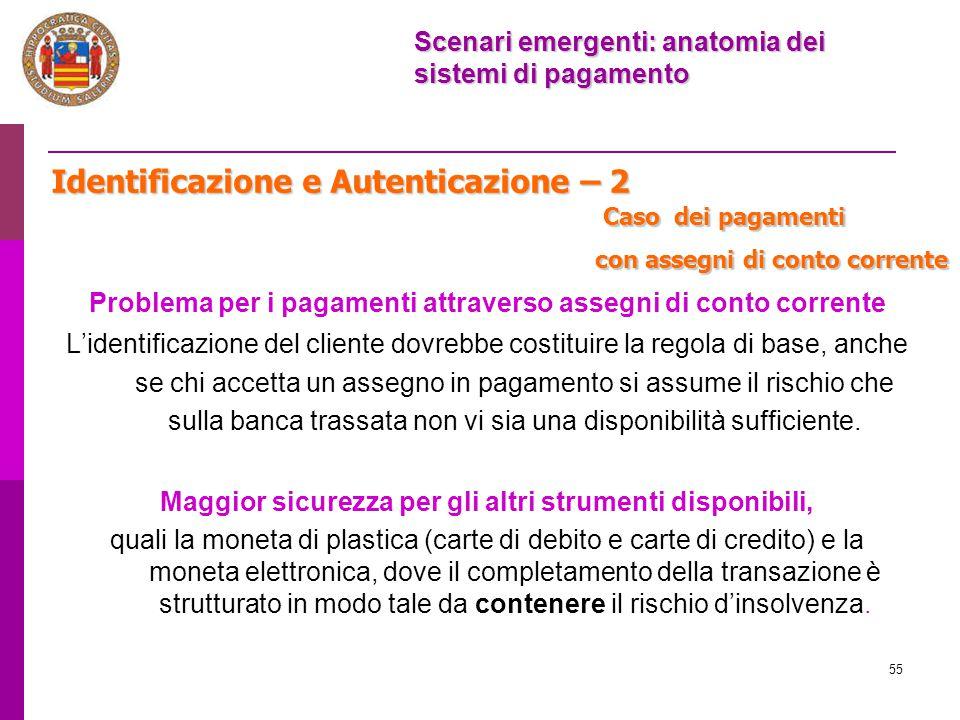55 Identificazione e Autenticazione – 2 Problema per i pagamenti attraverso assegni di conto corrente L'identificazione del cliente dovrebbe costituir