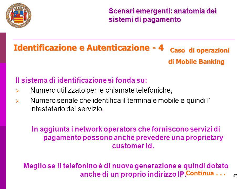 57 Identificazione e Autenticazione - 4 Il sistema di identificazione si fonda su:  Numero utilizzato per le chiamate telefoniche;  Numero seriale c