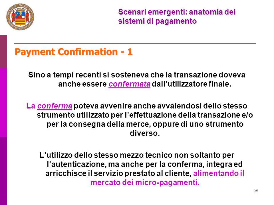 59 Payment Confirmation - 1 Sino a tempi recenti si sosteneva che la transazione doveva anche essere confermata dall'utilizzatore finale. La conferma