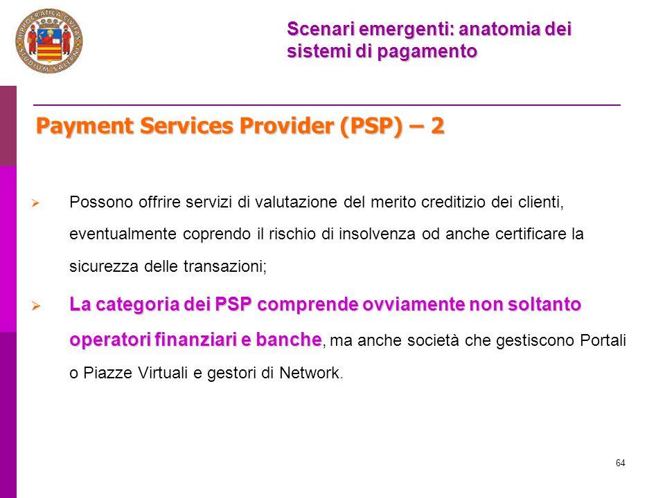 64 Payment Services Provider (PSP) – 2  Possono offrire servizi di valutazione del merito creditizio dei clienti, eventualmente coprendo il rischio d