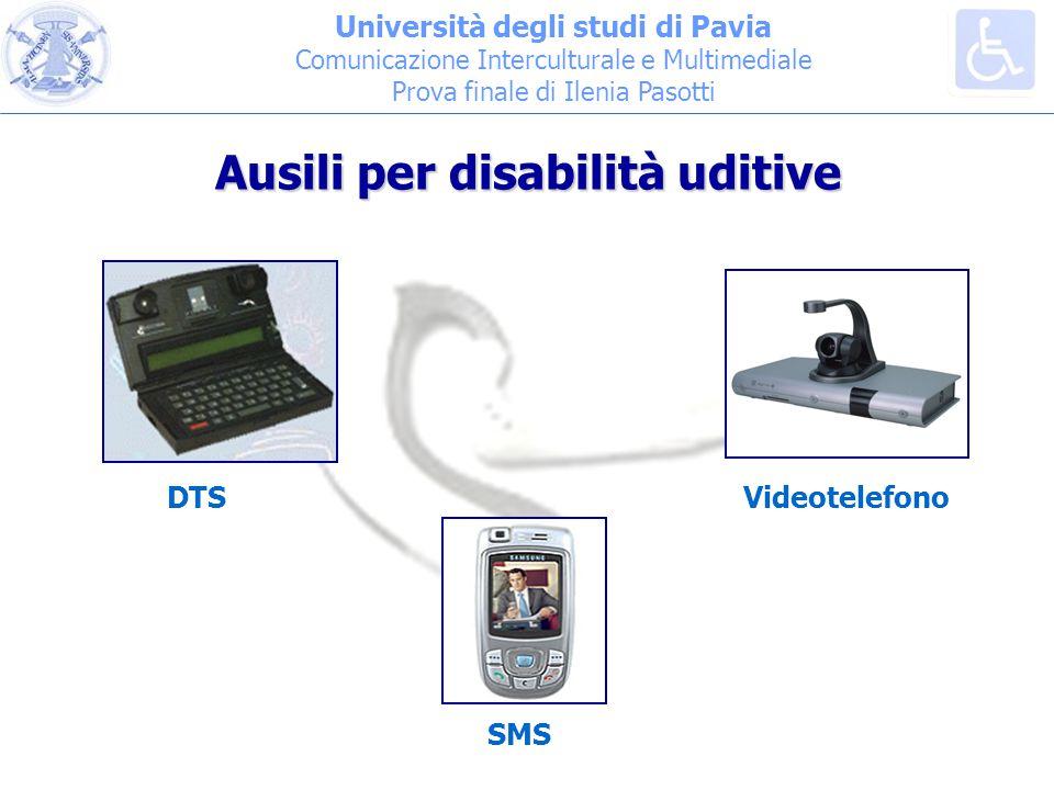 Università degli studi di Pavia Comunicazione Interculturale e Multimediale Prova finale di Ilenia Pasotti DTS SMS Videotelefono Ausili per disabilità uditive
