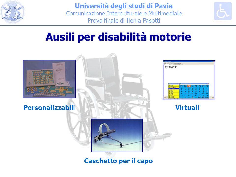Università degli studi di Pavia Comunicazione Interculturale e Multimediale Prova finale di Ilenia Pasotti Virtuali Caschetto per il capo Personalizzabili Ausili per disabilità motorie