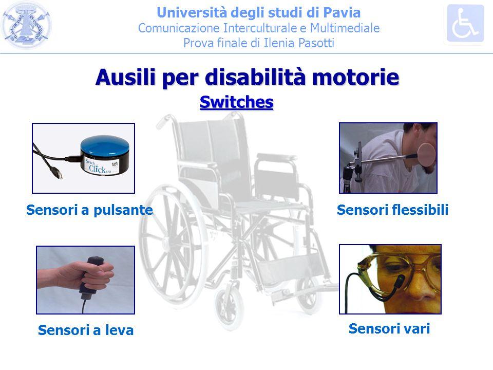 Sensori a pulsanteSensori flessibili Sensori a leva Università degli studi di Pavia Comunicazione Interculturale e Multimediale Prova finale di Ilenia Pasotti Switches Sensori vari Ausili per disabilità motorie