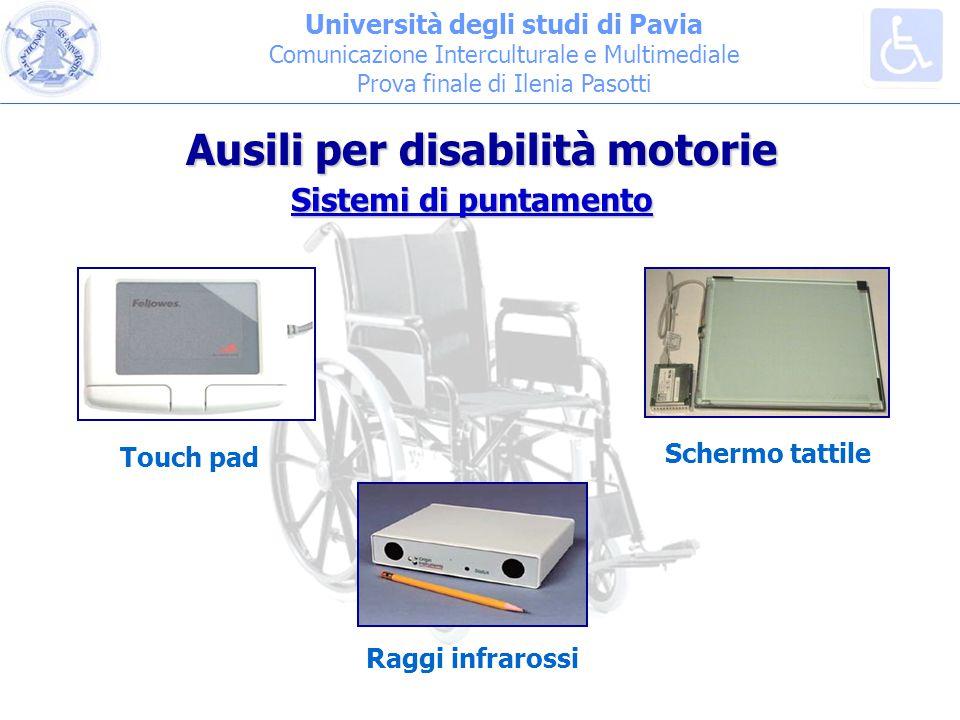 Università degli studi di Pavia Comunicazione Interculturale e Multimediale Prova finale di Ilenia Pasotti Sistemi di puntamento Touch pad Schermo tattile Raggi infrarossi Ausili per disabilità motorie