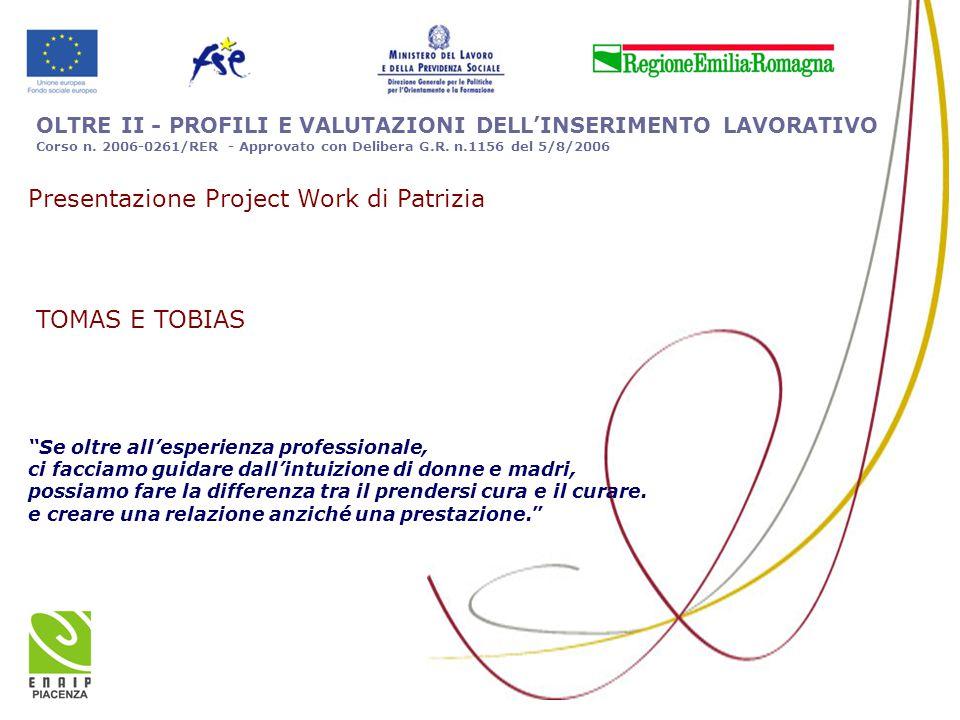 """OLTRE II - PROFILI E VALUTAZIONI DELL'INSERIMENTO LAVORATIVO Corso n. 2006-0261/RER - Approvato con Delibera G.R. n.1156 del 5/8/2006 """"Se oltre all'es"""