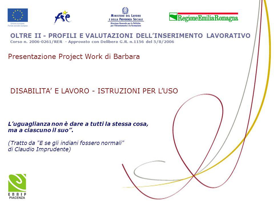 OLTRE II - PROFILI E VALUTAZIONI DELL'INSERIMENTO LAVORATIVO Corso n. 2006-0261/RER - Approvato con Delibera G.R. n.1156 del 5/8/2006 L'uguaglianza no