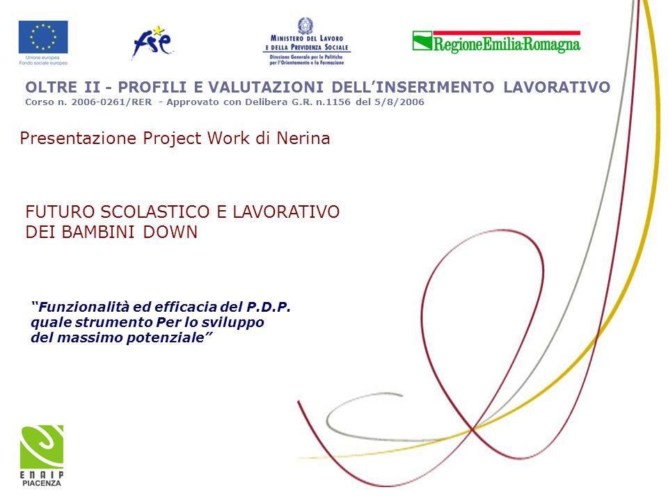 """OLTRE II - PROFILI E VALUTAZIONI DELL'INSERIMENTO LAVORATIVO Corso n. 2006-0261/RER - Approvato con Delibera G.R. n.1156 del 5/8/2006 """"Funzionalità ed"""
