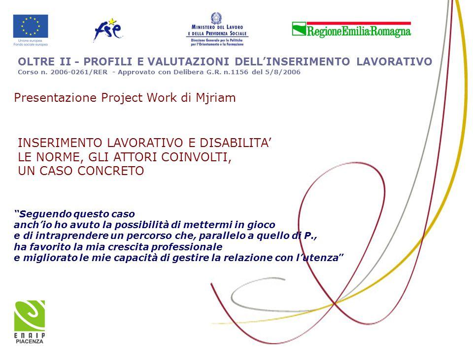"""OLTRE II - PROFILI E VALUTAZIONI DELL'INSERIMENTO LAVORATIVO Corso n. 2006-0261/RER - Approvato con Delibera G.R. n.1156 del 5/8/2006 """"Seguendo questo"""