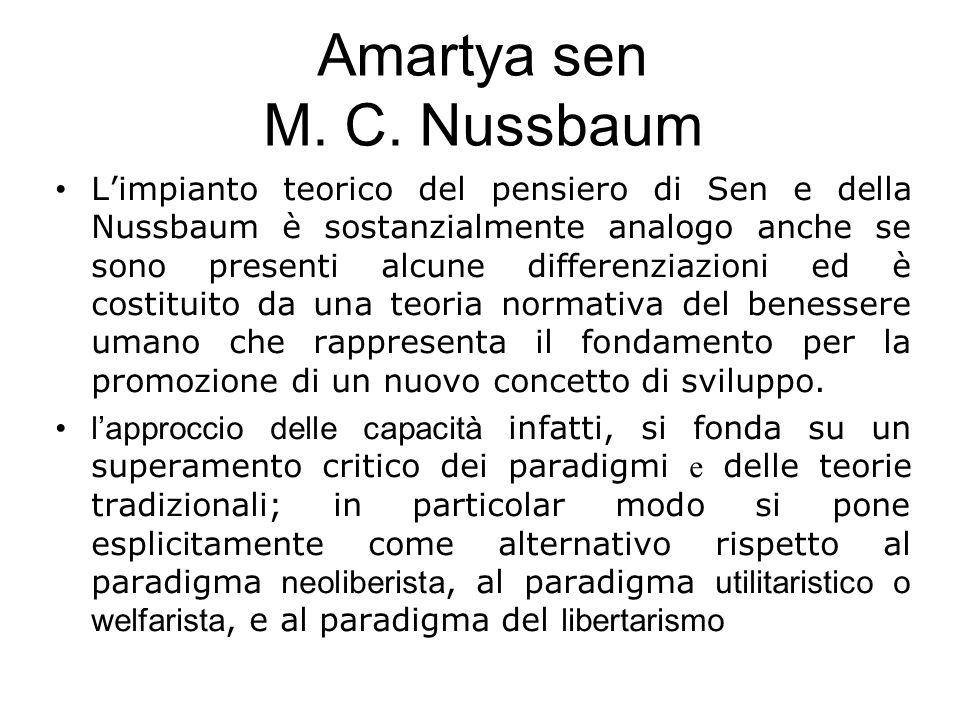 Amartya sen M. C. Nussbaum L'impianto teorico del pensiero di Sen e della Nussbaum è sostanzialmente analogo anche se sono presenti alcune differenzia