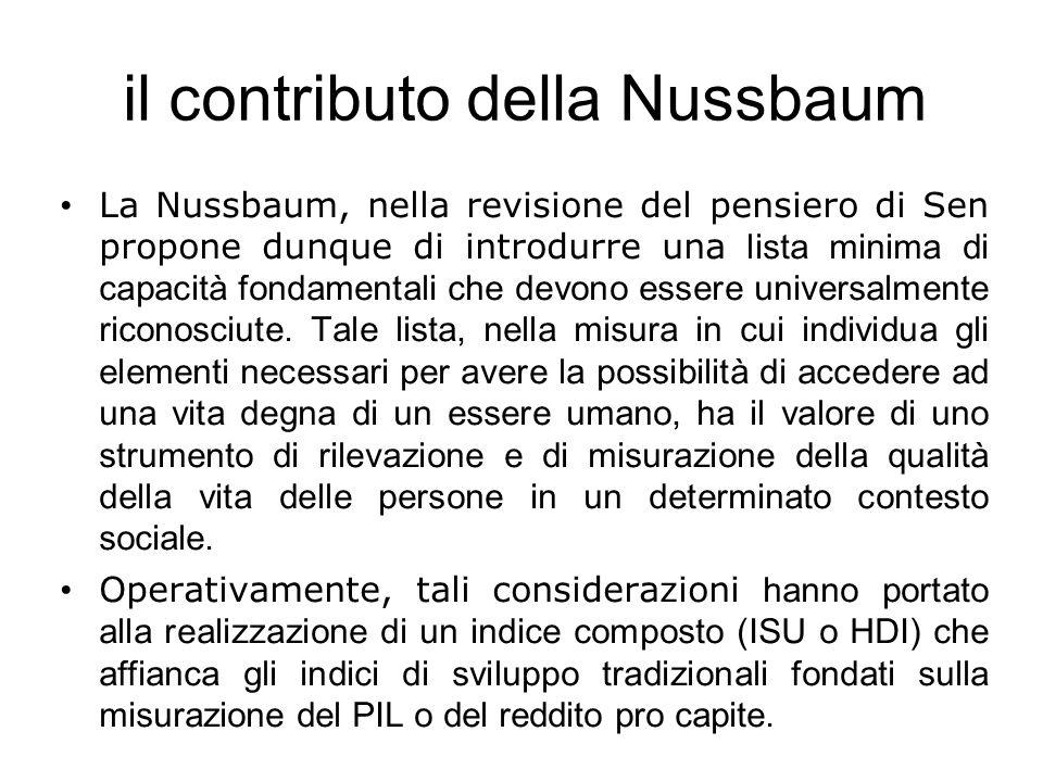 il contributo della Nussbaum La Nussbaum, nella revisione del pensiero di Sen propone dunque di introdurre una lista minima di capacità fondamentali che devono essere universalmente riconosciute.