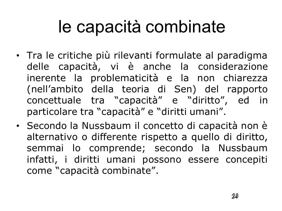 24 le capacità combinate Tra le critiche più rilevanti formulate al paradigma delle capacità, vi è anche la considerazione inerente la problematicità