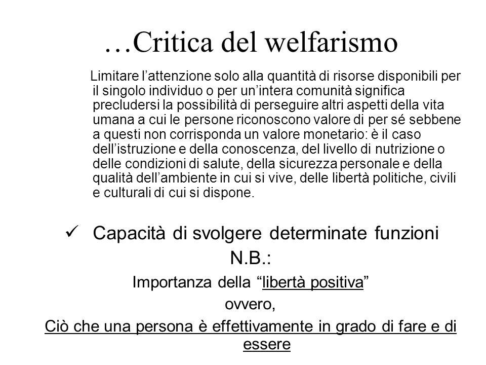 …Critica del welfarismo Limitare l'attenzione solo alla quantità di risorse disponibili per il singolo individuo o per un'intera comunità significa pr