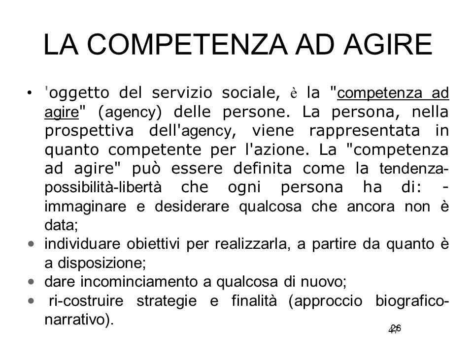 47 LA COMPETENZA AD AGIRE oggetto del servizio sociale, è la competenza ad agire ( agency ) delle persone.