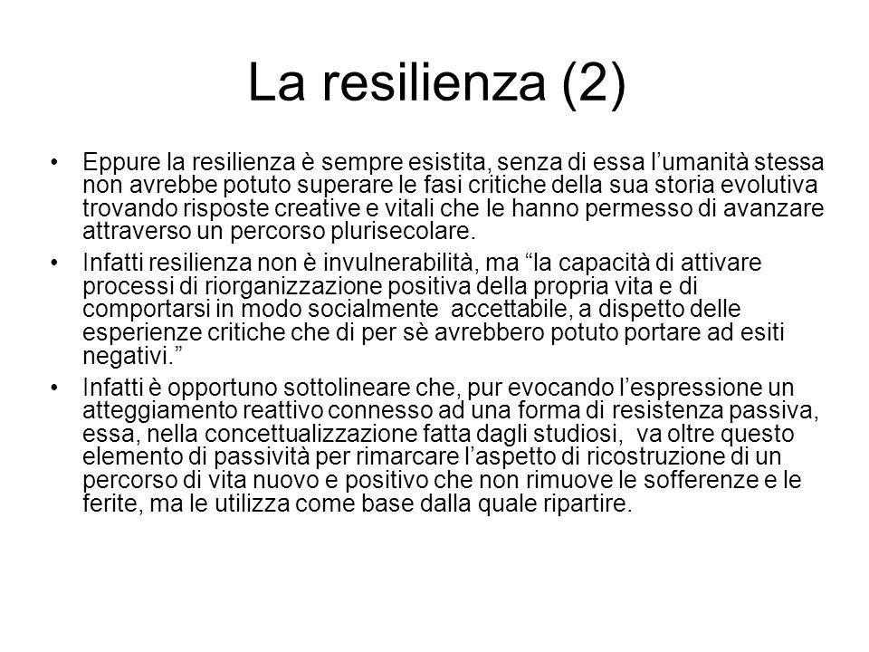 La resilienza (2) Eppure la resilienza è sempre esistita, senza di essa l'umanità stessa non avrebbe potuto superare le fasi critiche della sua storia evolutiva trovando risposte creative e vitali che le hanno permesso di avanzare attraverso un percorso plurisecolare.