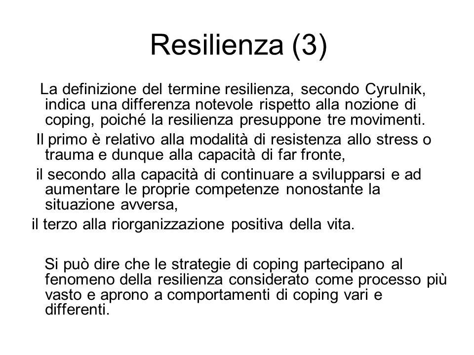 Resilienza (3) La definizione del termine resilienza, secondo Cyrulnik, indica una differenza notevole rispetto alla nozione di coping, poiché la resilienza presuppone tre movimenti.