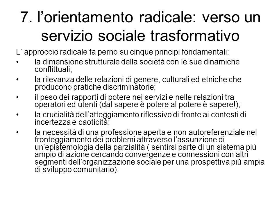 7. l'orientamento radicale: verso un servizio sociale trasformativo L' approccio radicale fa perno su cinque principi fondamentali: la dimensione stru
