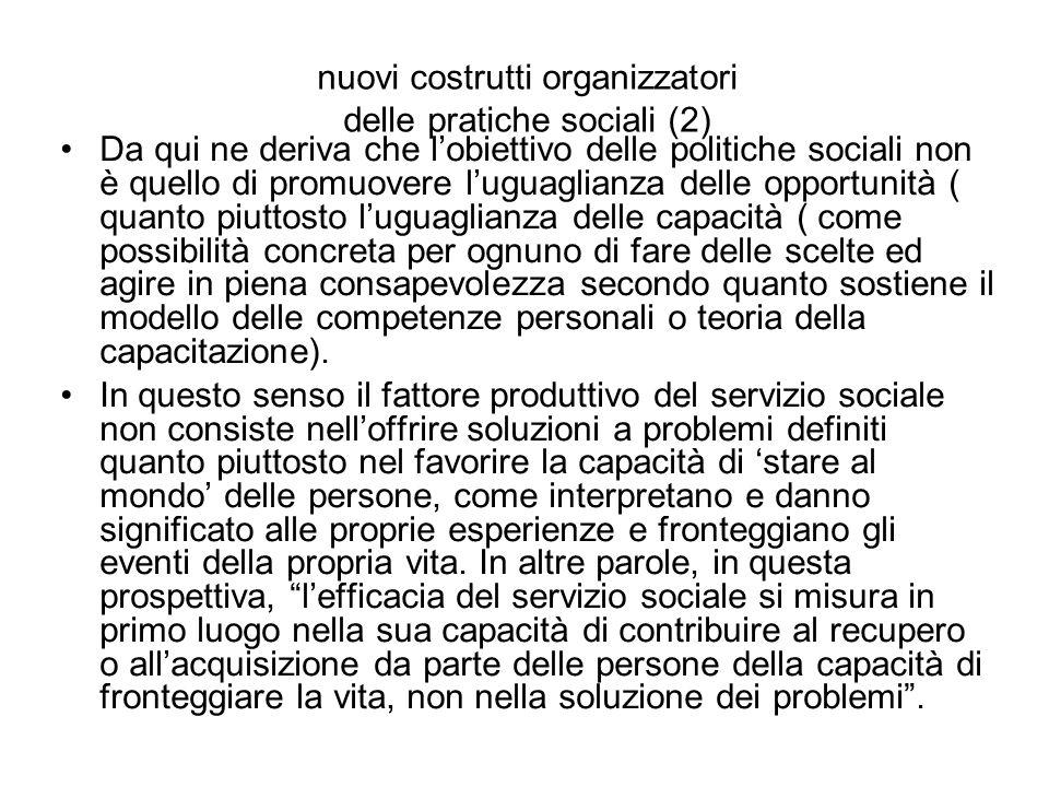 nuovi costrutti organizzatori delle pratiche sociali (2) Da qui ne deriva che l'obiettivo delle politiche sociali non è quello di promuovere l'uguagli