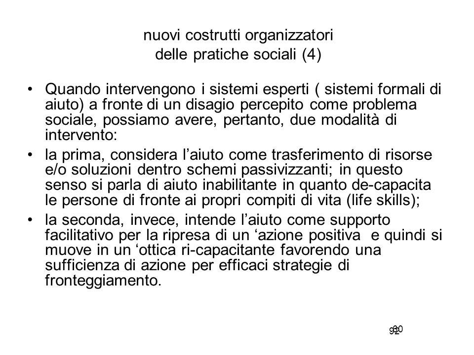 92 nuovi costrutti organizzatori delle pratiche sociali (4) Quando intervengono i sistemi esperti ( sistemi formali di aiuto) a fronte di un disagio p