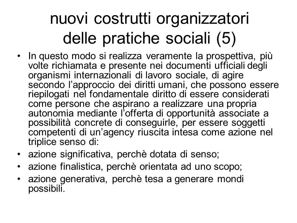 nuovi costrutti organizzatori delle pratiche sociali (5) In questo modo si realizza veramente la prospettiva, più volte richiamata e presente nei docu