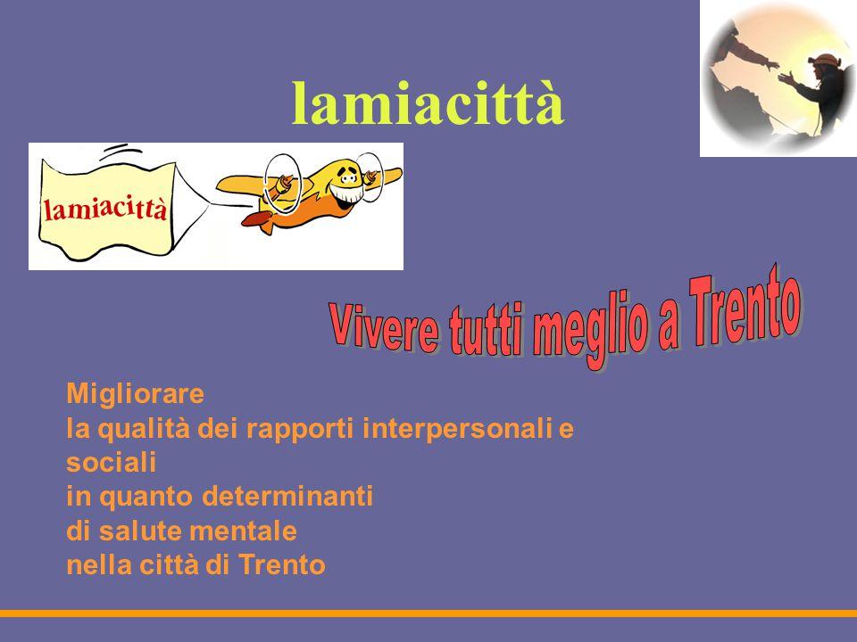 lamiacittà Migliorare la qualità dei rapporti interpersonali e sociali in quanto determinanti di salute mentale nella città di Trento