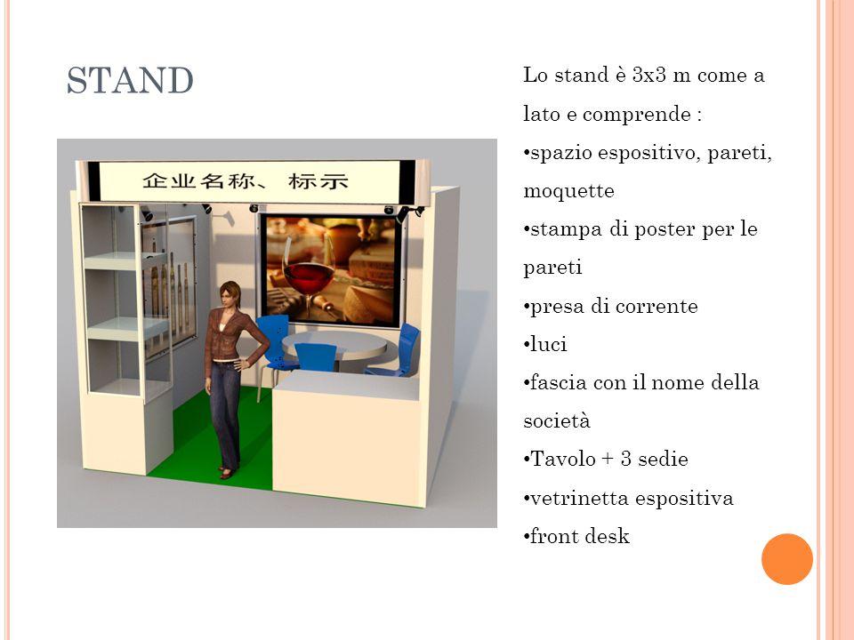STAND Lo stand è 3x3 m come a lato e comprende : spazio espositivo, pareti, moquette stampa di poster per le pareti presa di corrente luci fascia con il nome della società Tavolo + 3 sedie vetrinetta espositiva front desk