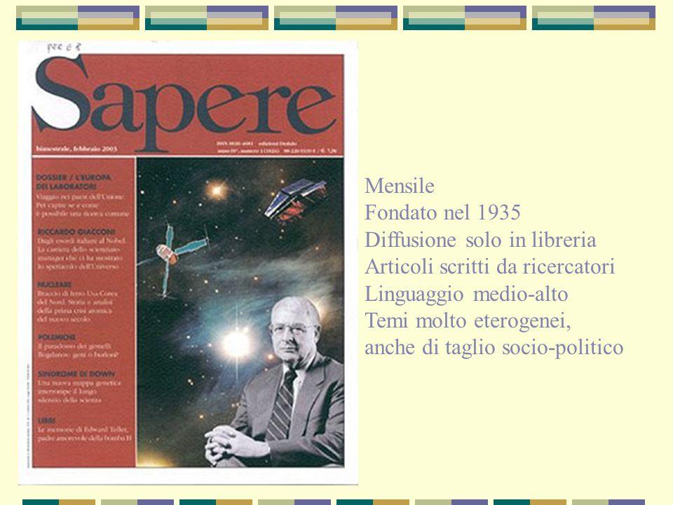 Mensile Fondato nel 1935 Diffusione solo in libreria Articoli scritti da ricercatori Linguaggio medio-alto Temi molto eterogenei, anche di taglio soci