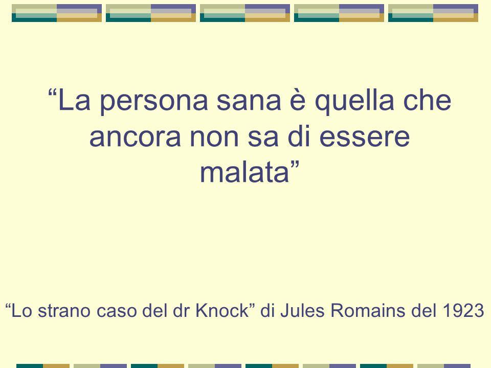 """""""La persona sana è quella che ancora non sa di essere malata"""" """"Lo strano caso del dr Knock"""" di Jules Romains del 1923"""
