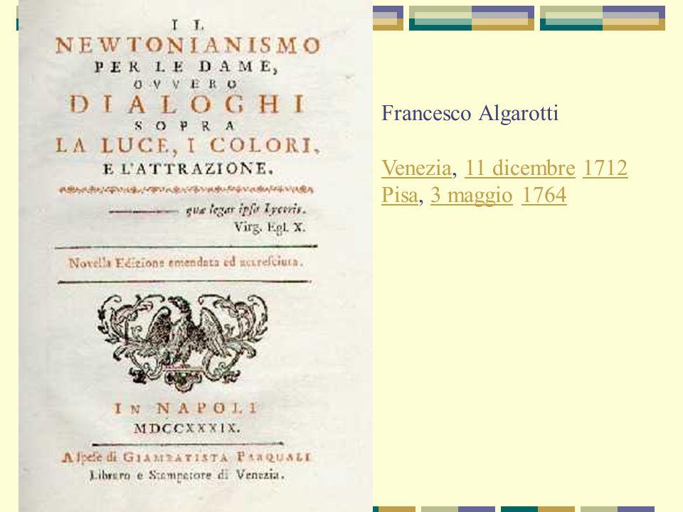 Francesco Algarotti VeneziaVenezia, 11 dicembre 171211 dicembre1712 PisaPisa, 3 maggio 17643 maggio1764