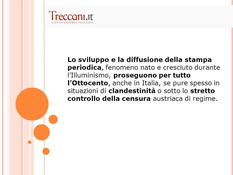 Lo sviluppo e la diffusione della stampa periodica, fenomeno nato e cresciuto durante l'Illuminismo, proseguono per tutto l'Ottocento, anche in Italia