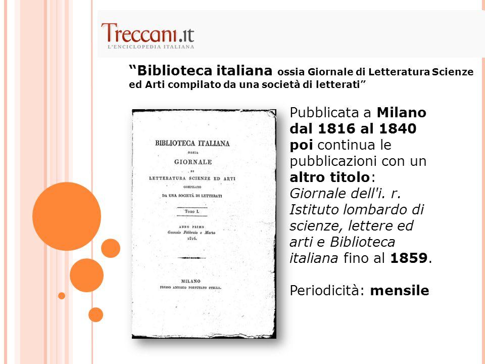 Pubblicata a Milano dal 1816 al 1840 poi continua le pubblicazioni con un altro titolo: Giornale dell'i. r. Istituto lombardo di scienze, lettere ed a