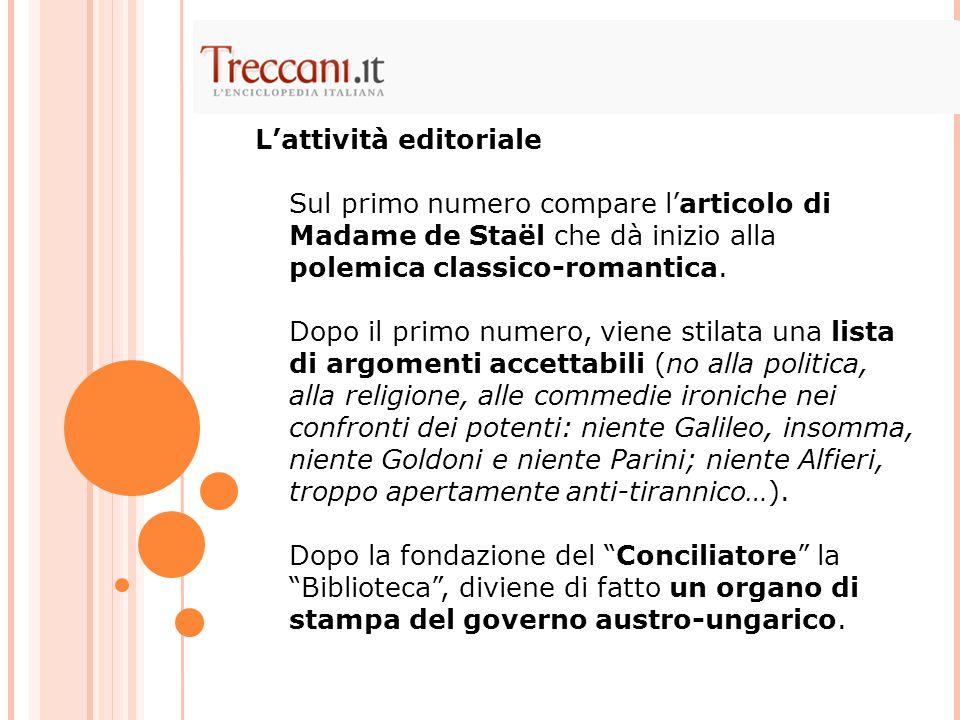 Sul primo numero compare l'articolo di Madame de Staël che dà inizio alla polemica classico-romantica. Dopo il primo numero, viene stilata una lista d
